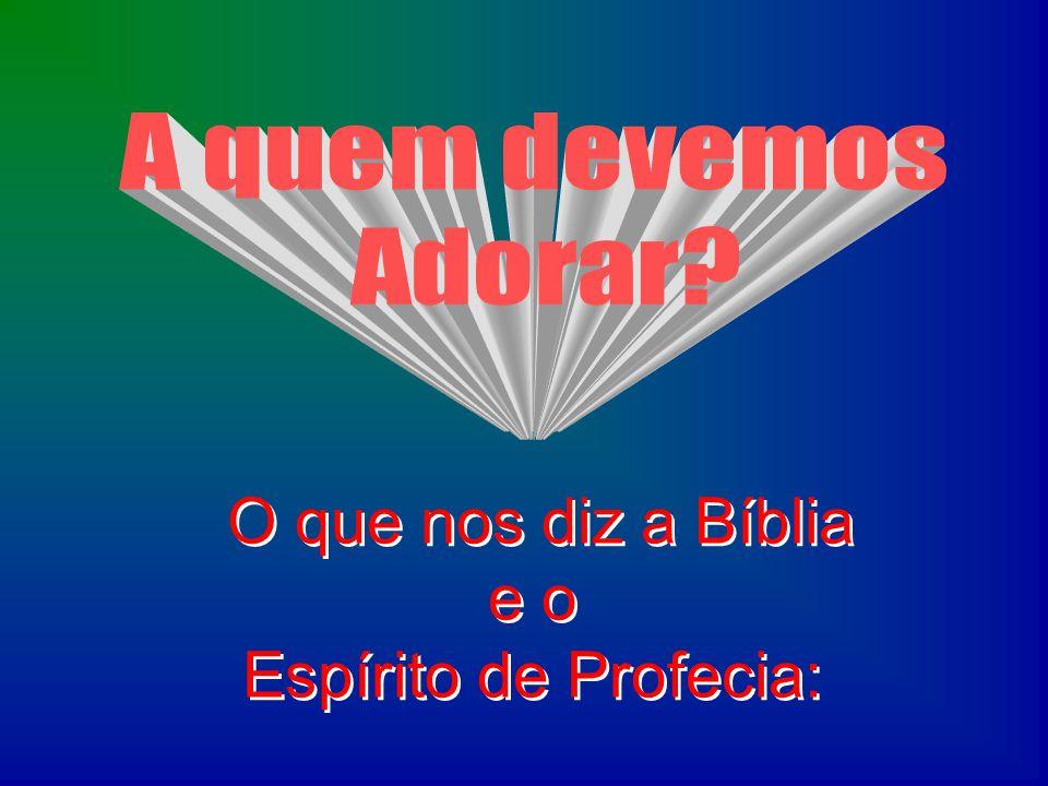 O que nos diz a Bíblia e o Espírito de Profecia: A quem devemos