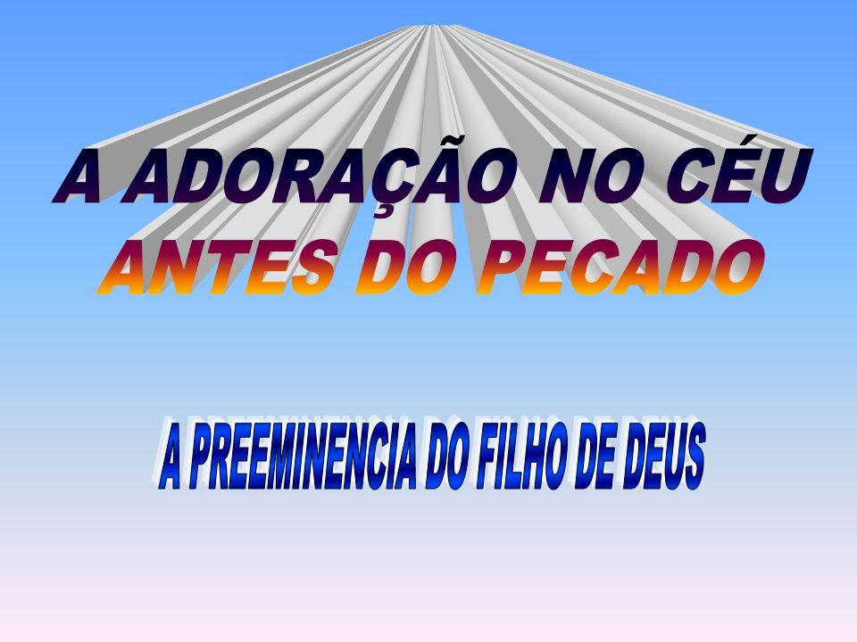 A PREEMINENCIA DO FILHO DE DEUS