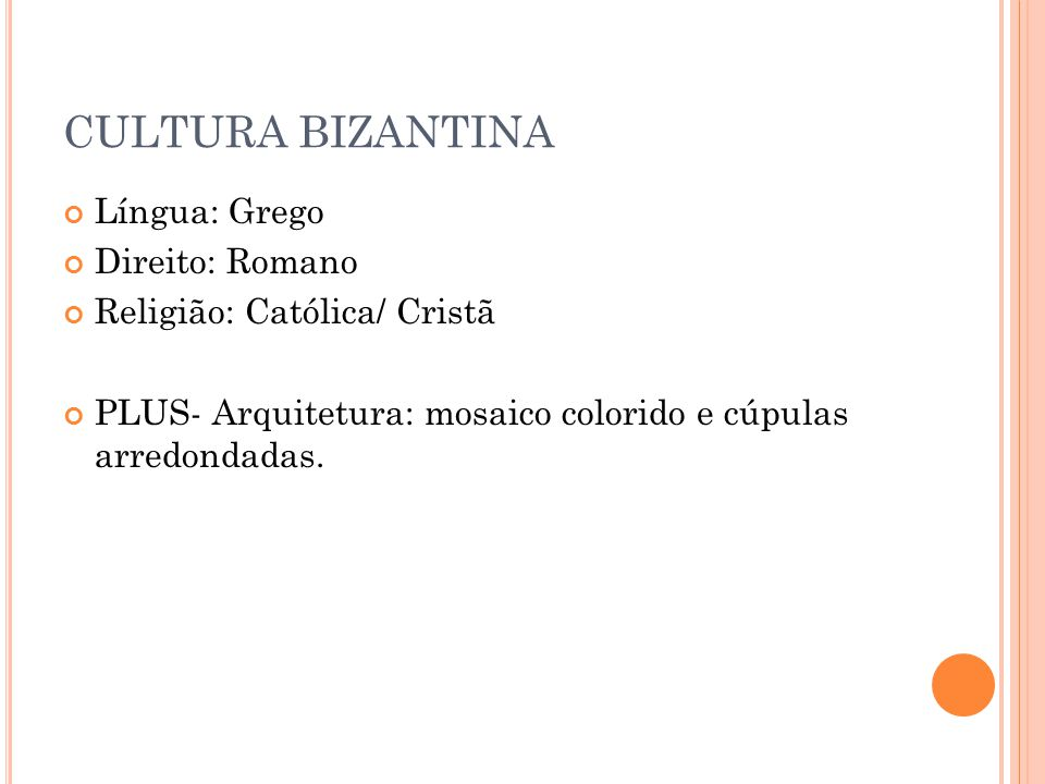 CULTURA BIZANTINA Língua: Grego Direito: Romano