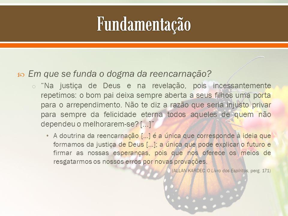 Fundamentação Em que se funda o dogma da reencarnação