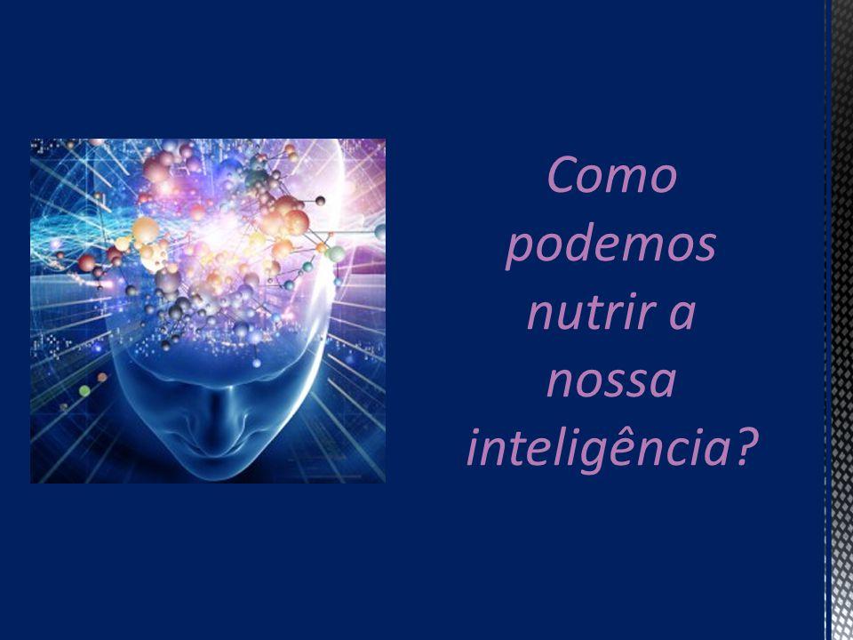 Como podemos nutrir a nossa inteligência