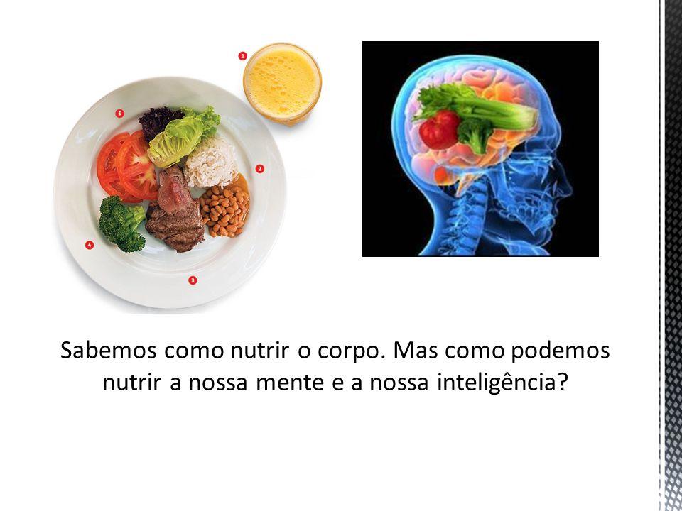 Sabemos como nutrir o corpo