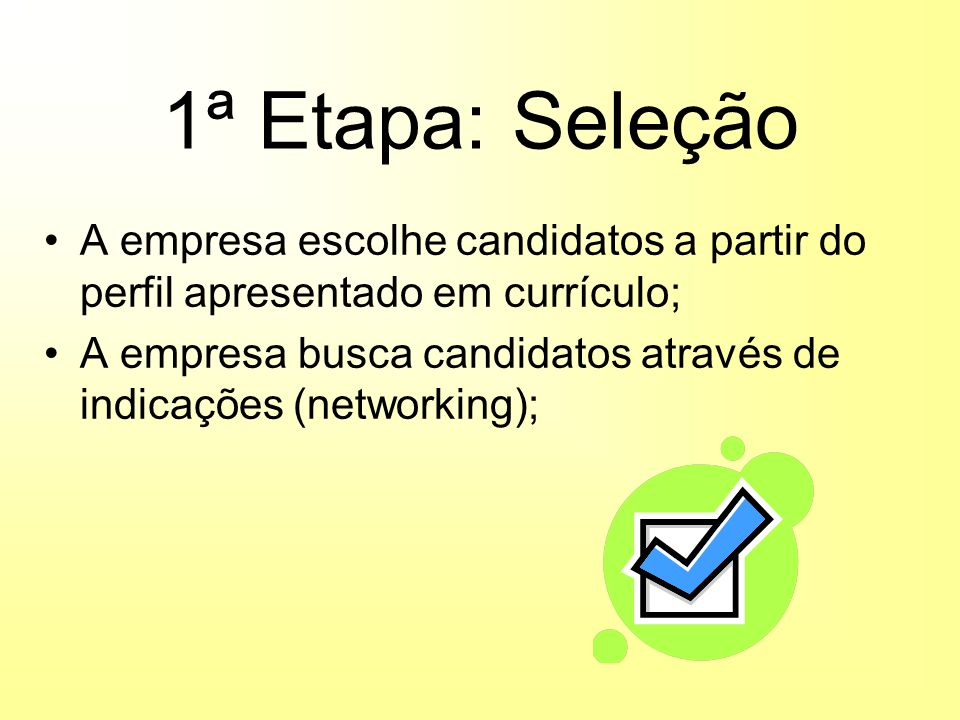 1ª Etapa: Seleção A empresa escolhe candidatos a partir do perfil apresentado em currículo;