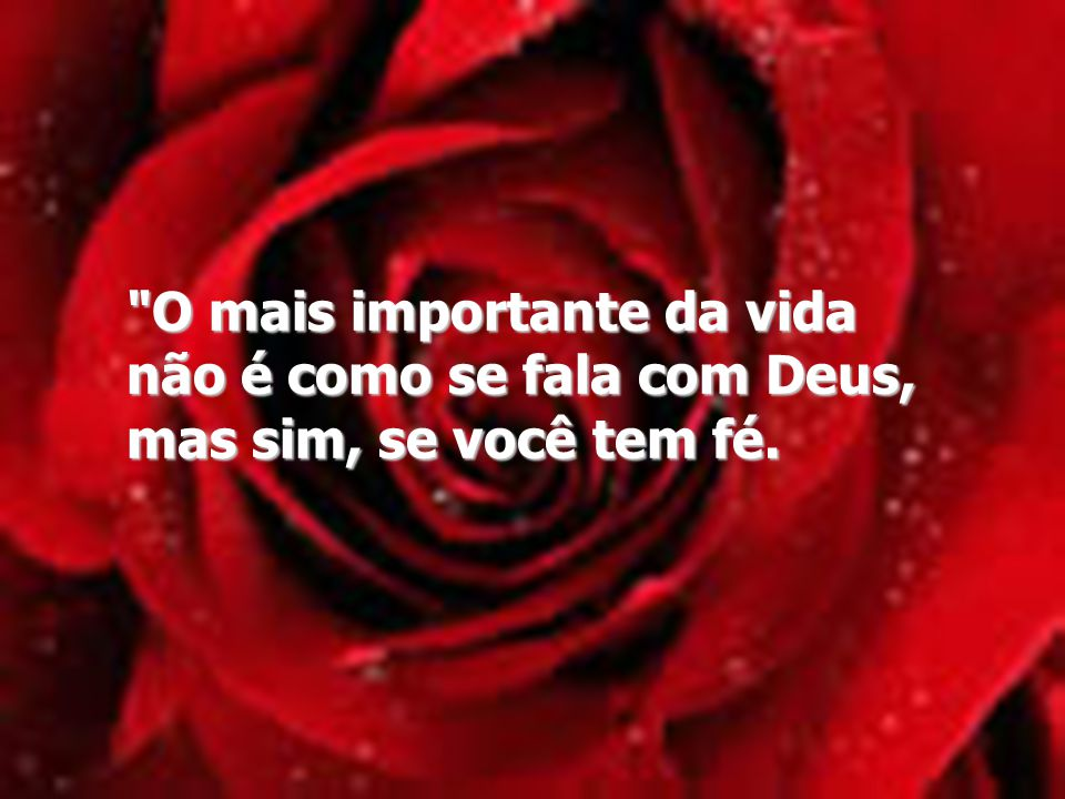 O mais importante da vida não é como se fala com Deus, mas sim, se você tem fé.