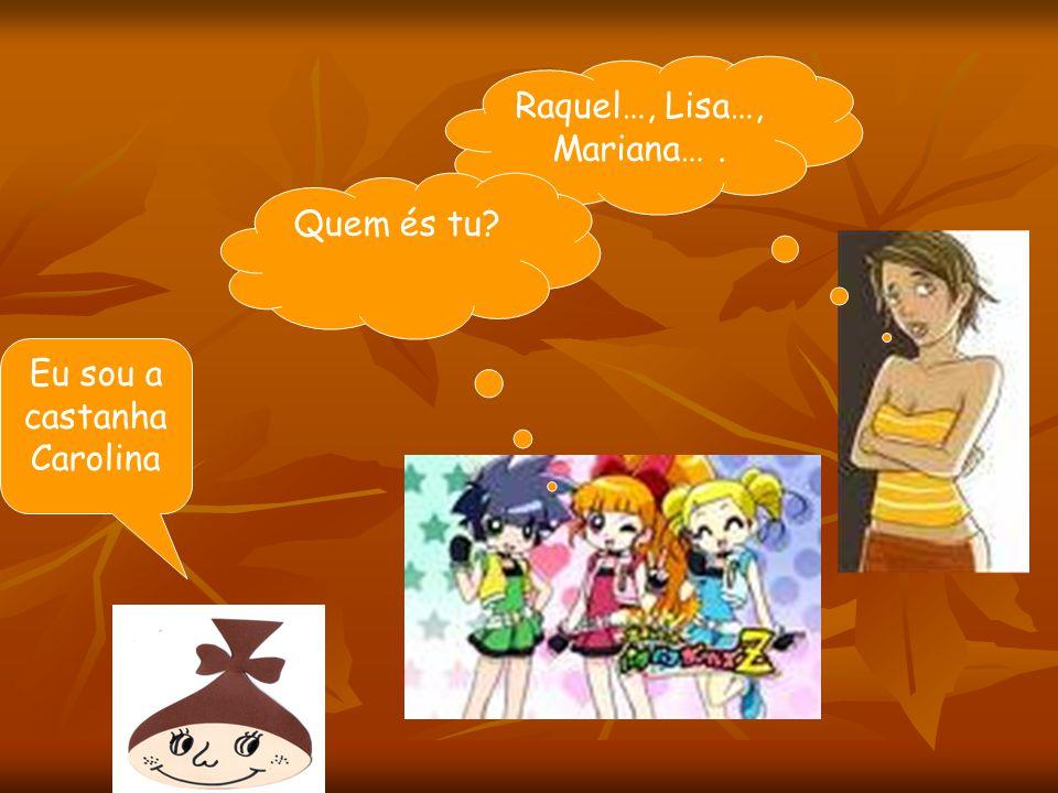Raquel…, Lisa…, Mariana… .