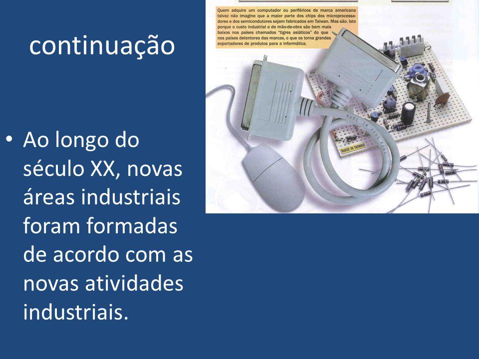 continuação Ao longo do século XX, novas áreas industriais foram formadas de acordo com as novas atividades industriais.