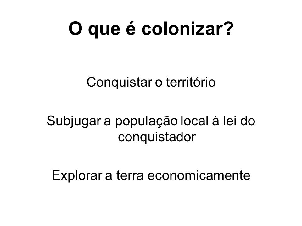 O que é colonizar Conquistar o território