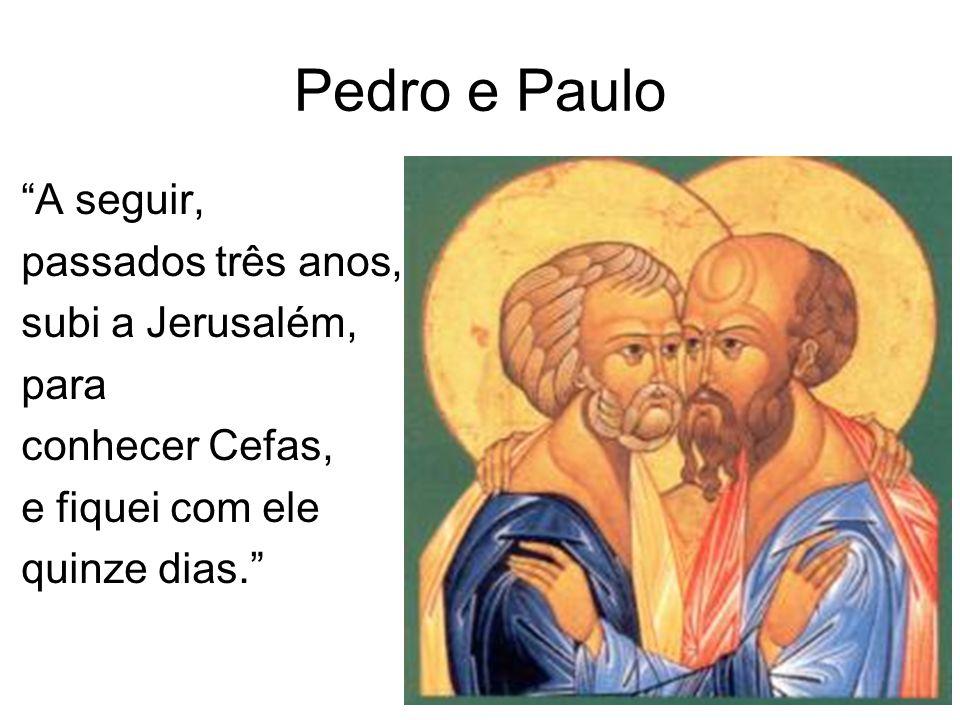 Pedro e Paulo A seguir, passados três anos, subi a Jerusalém, para