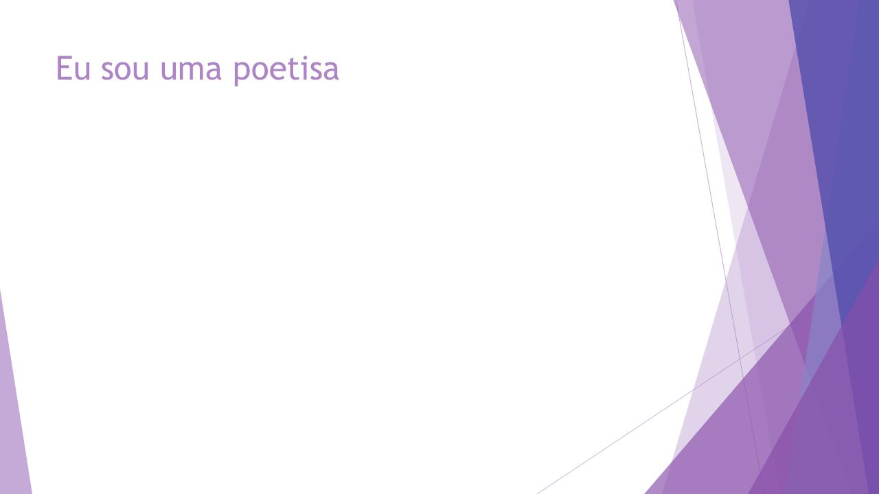 Eu sou uma poetisa