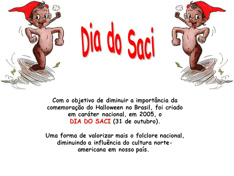 DIA DO SACI (31 de outubro).