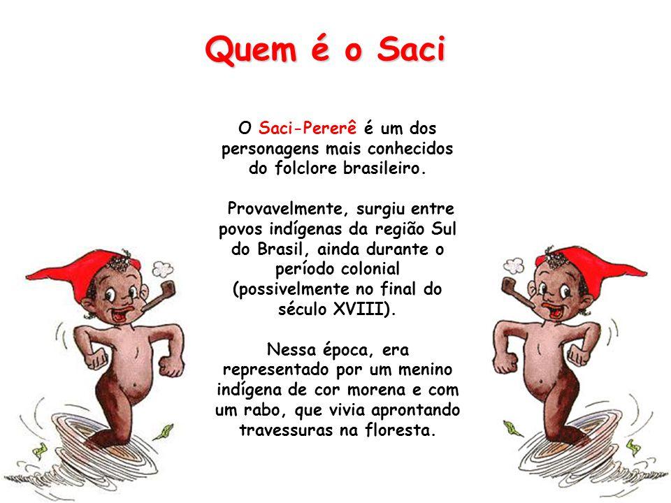 Quem é o Saci O Saci-Pererê é um dos personagens mais conhecidos do folclore brasileiro.