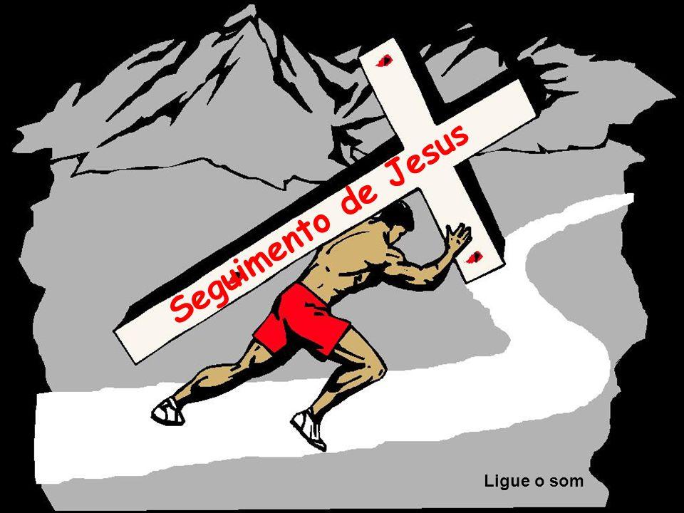 Seguimento de Jesus Ligue o som