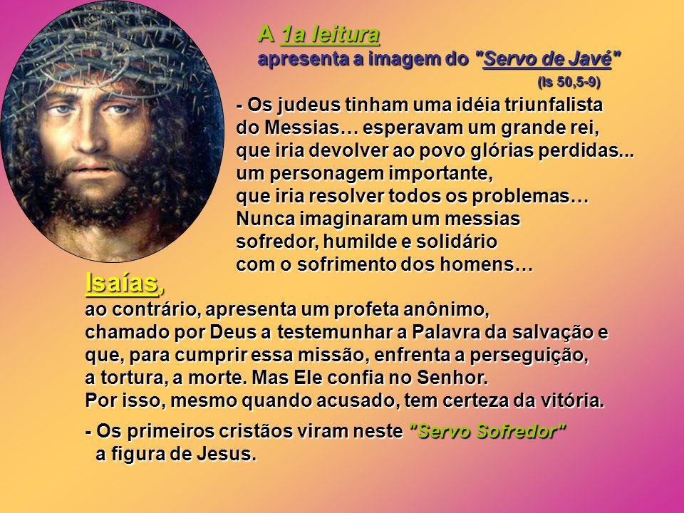 Isaías, A 1a leitura apresenta a imagem do Servo de Javé