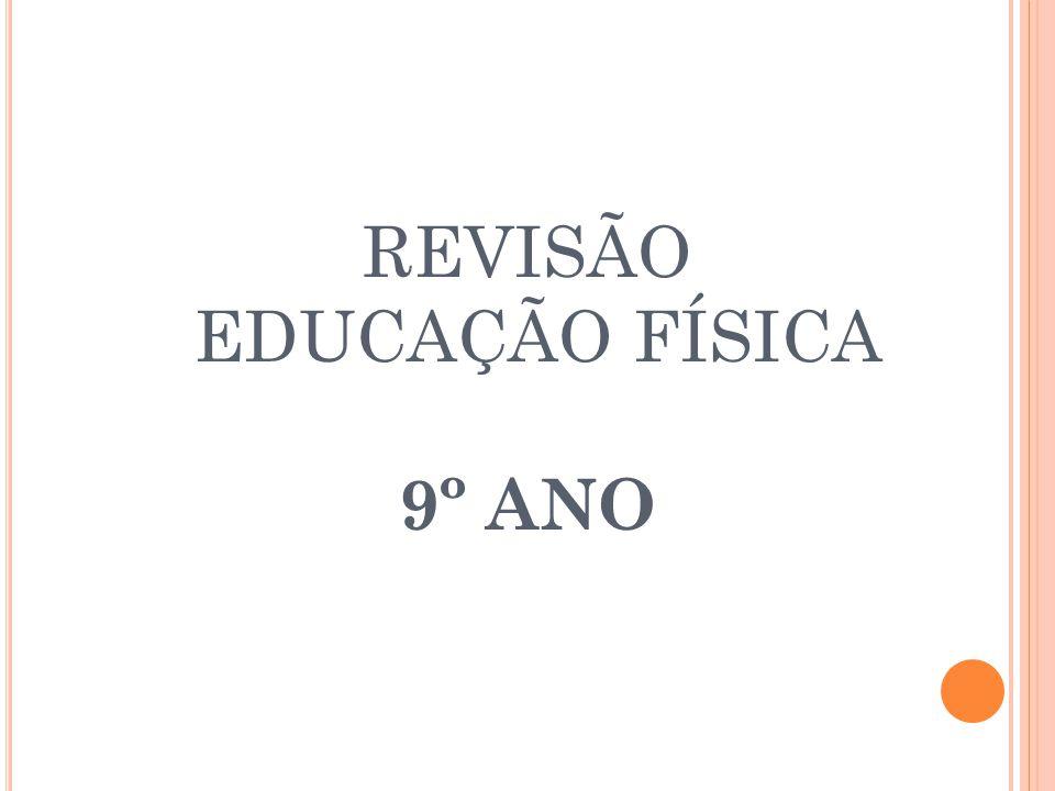 REVISÃO EDUCAÇÃO FÍSICA 9º ANO