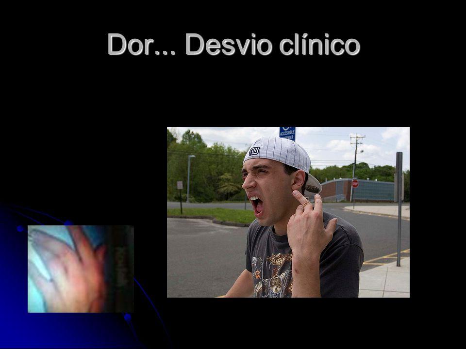 Dor... Desvio clínico