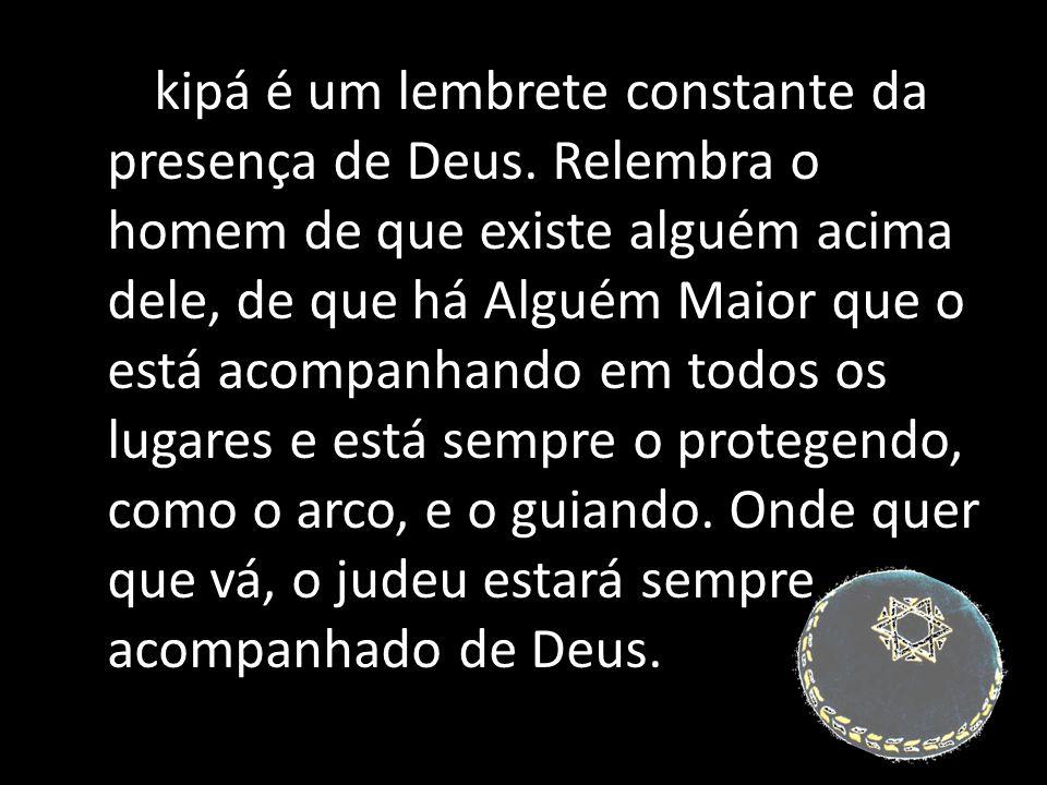 A kipá é um lembrete constante da presença de Deus