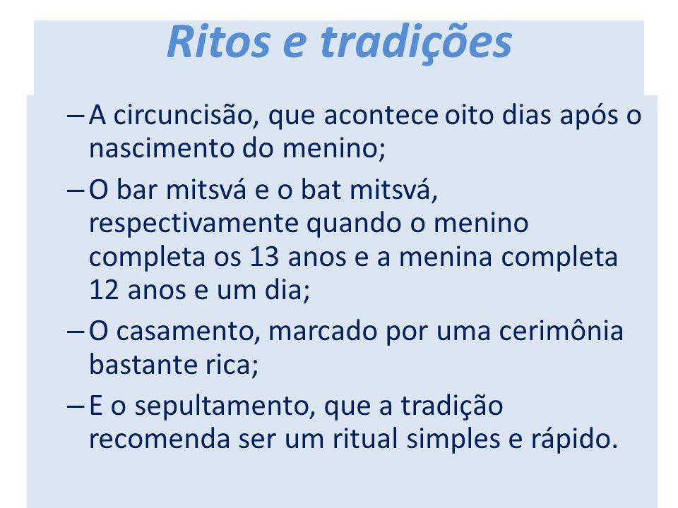 Ritos e tradições A circuncisão, que acontece oito dias após o nascimento do menino;