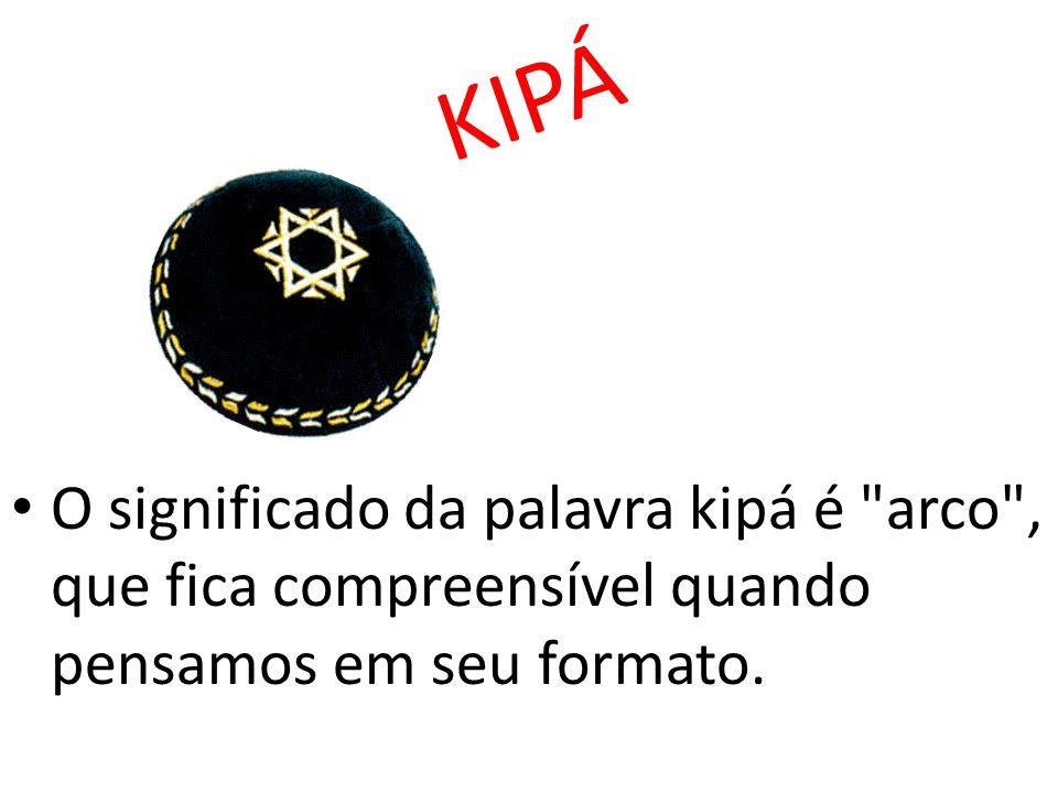 KIPÁ O significado da palavra kipá é arco , que fica compreensível quando pensamos em seu formato.