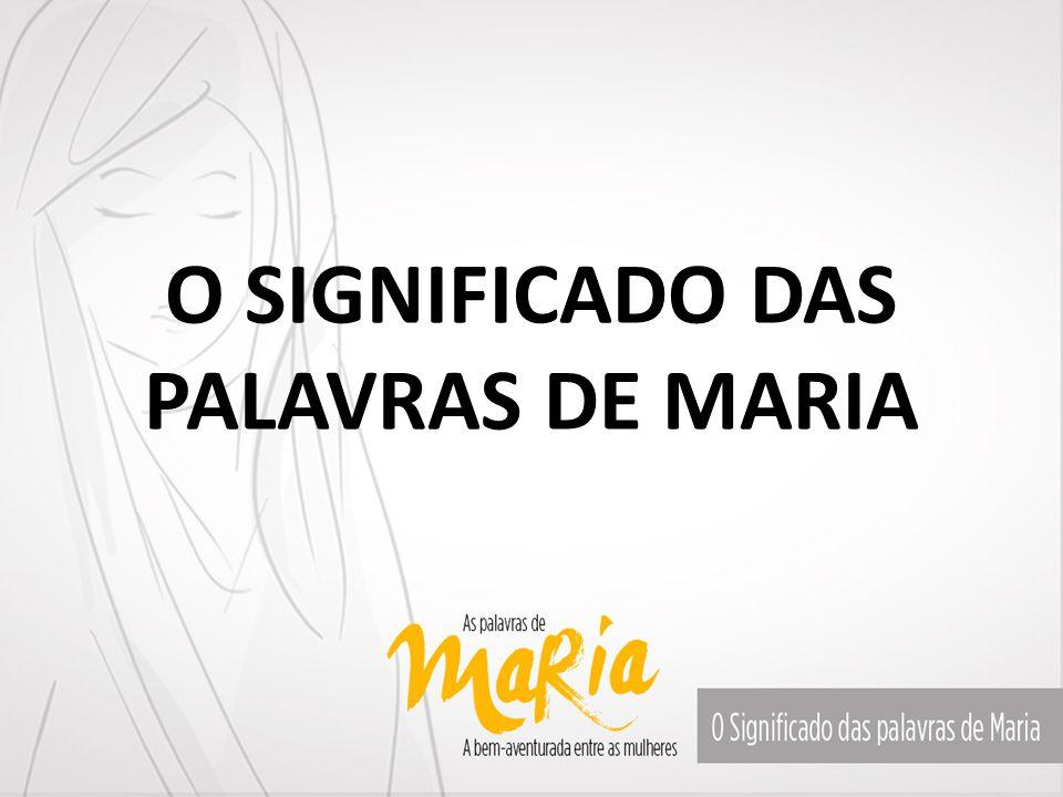O SIGNIFICADO DAS PALAVRAS DE MARIA
