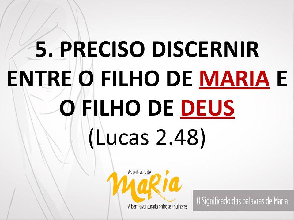 5. PRECISO DISCERNIR ENTRE O FILHO DE MARIA E O FILHO DE DEUS (Lucas 2