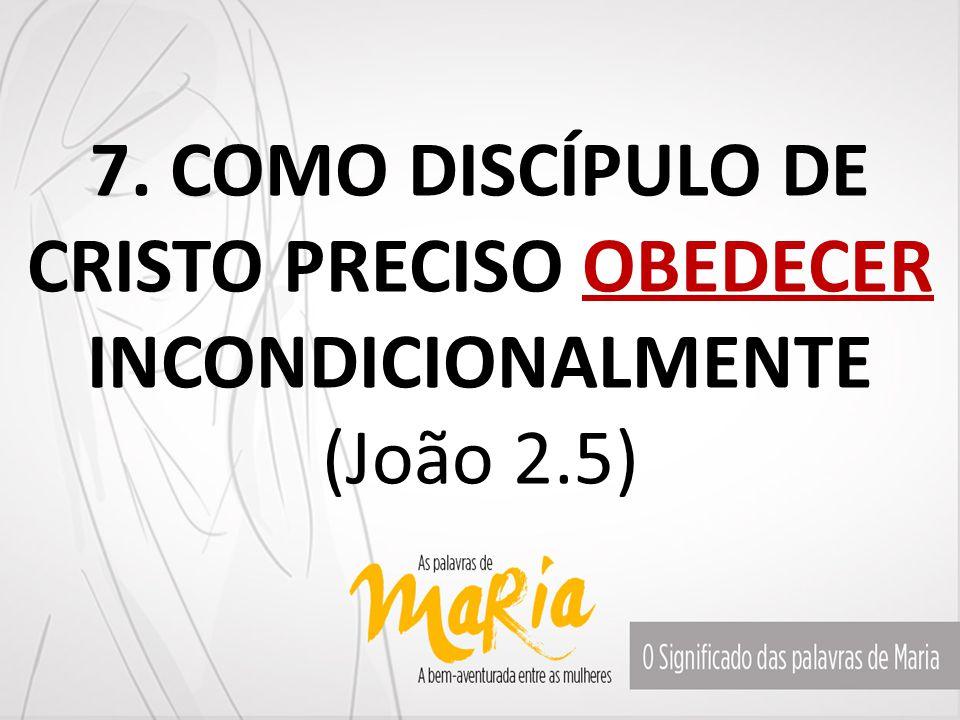 COMO DISCÍPULO DE CRISTO PRECISO OBEDECER INCONDICIONALMENTE (João 2