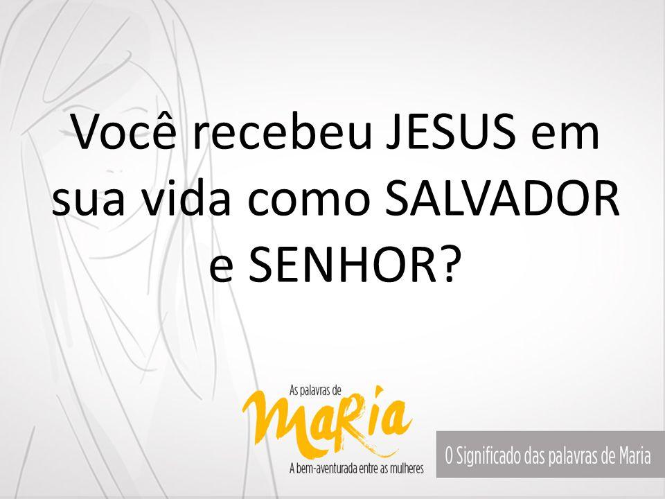 Você recebeu JESUS em sua vida como SALVADOR e SENHOR