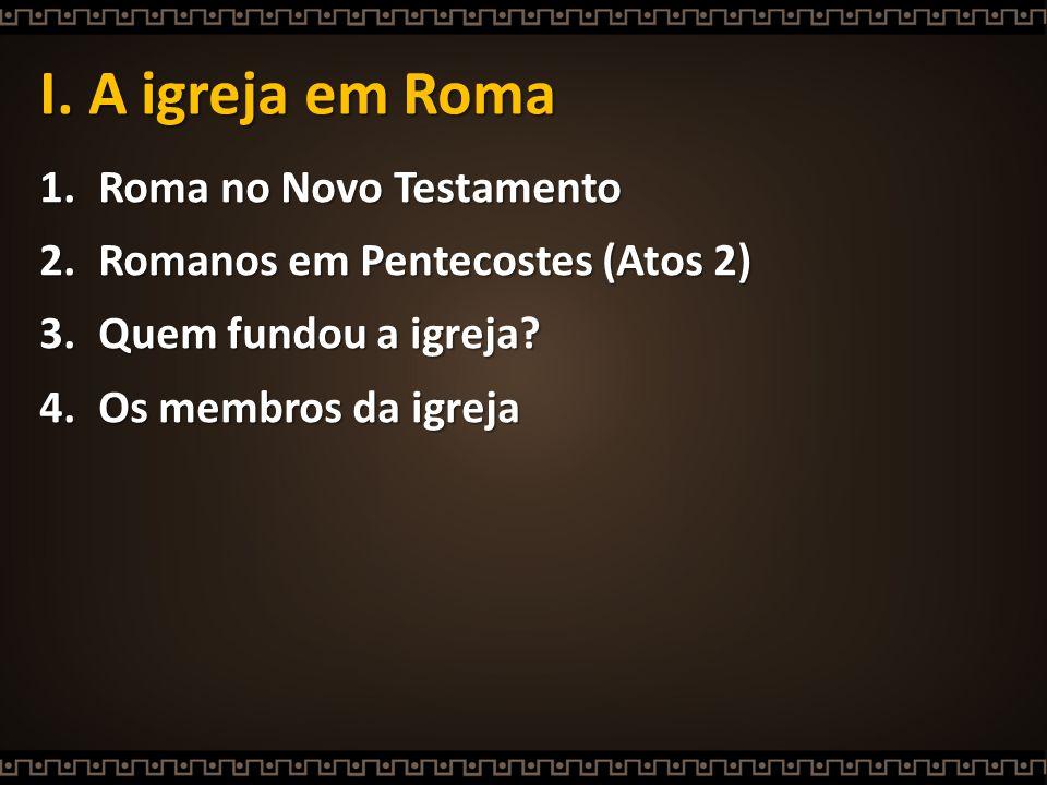 I. A igreja em Roma Roma no Novo Testamento