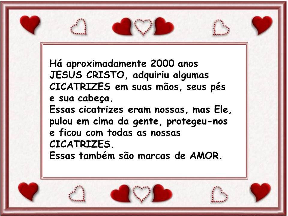Há aproximadamente 2000 anos JESUS CRISTO, adquiriu algumas CICATRIZES em suas mãos, seus pés e sua cabeça.