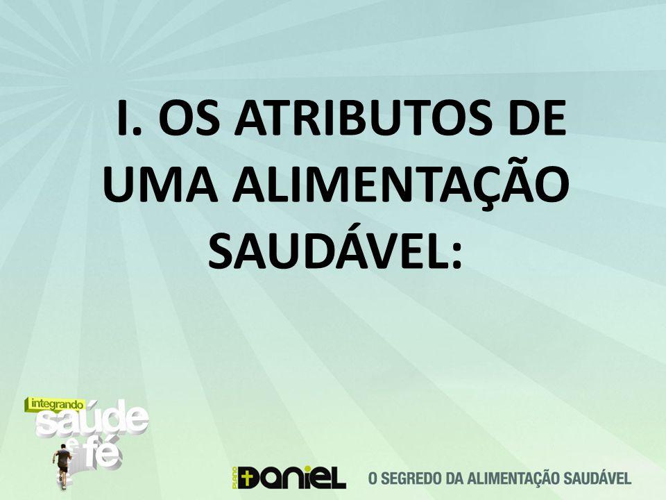 I. OS ATRIBUTOS DE UMA ALIMENTAÇÃO SAUDÁVEL: