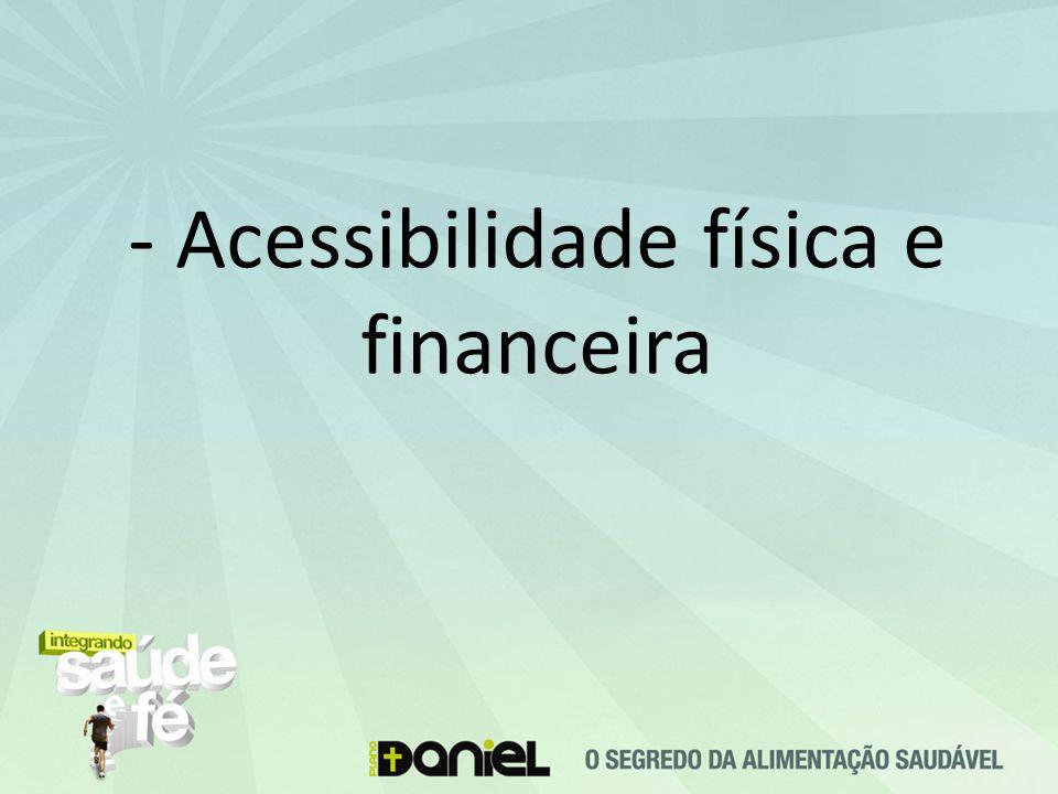 - Acessibilidade física e financeira