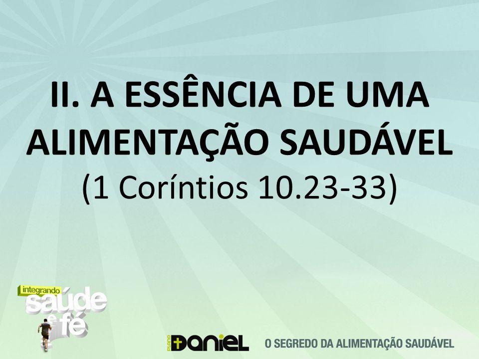 II. A ESSÊNCIA DE UMA ALIMENTAÇÃO SAUDÁVEL (1 Coríntios 10.23-33)
