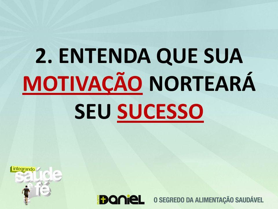 2. ENTENDA QUE SUA MOTIVAÇÃO NORTEARÁ SEU SUCESSO