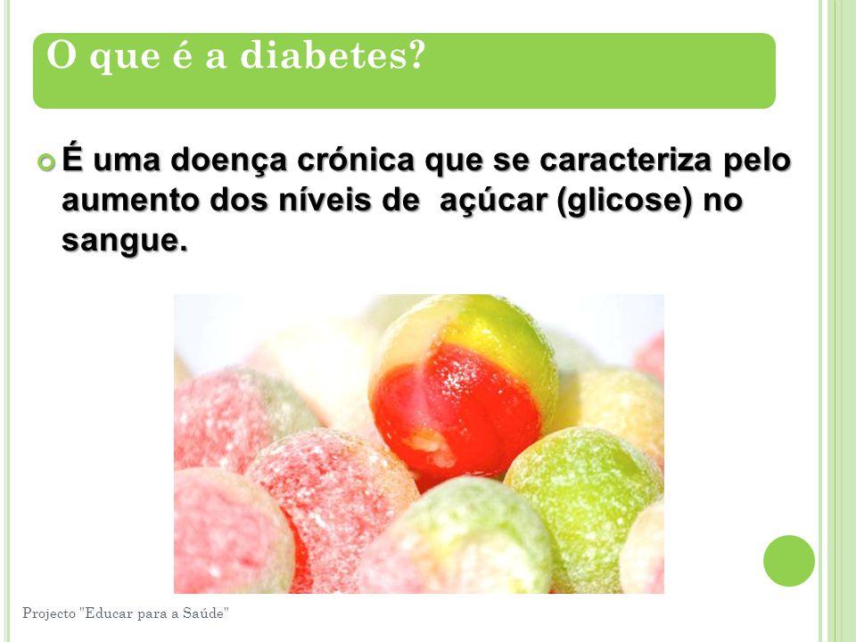 O que é a diabetes É uma doença crónica que se caracteriza pelo aumento dos níveis de açúcar (glicose) no sangue.