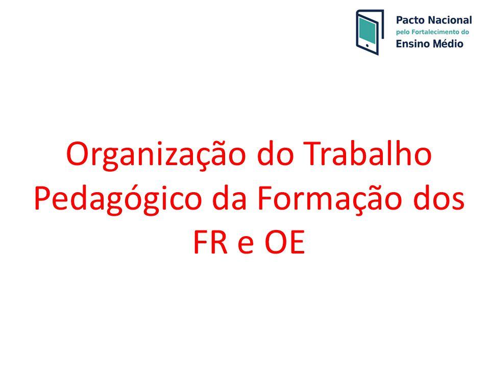 Organização do Trabalho Pedagógico da Formação dos FR e OE