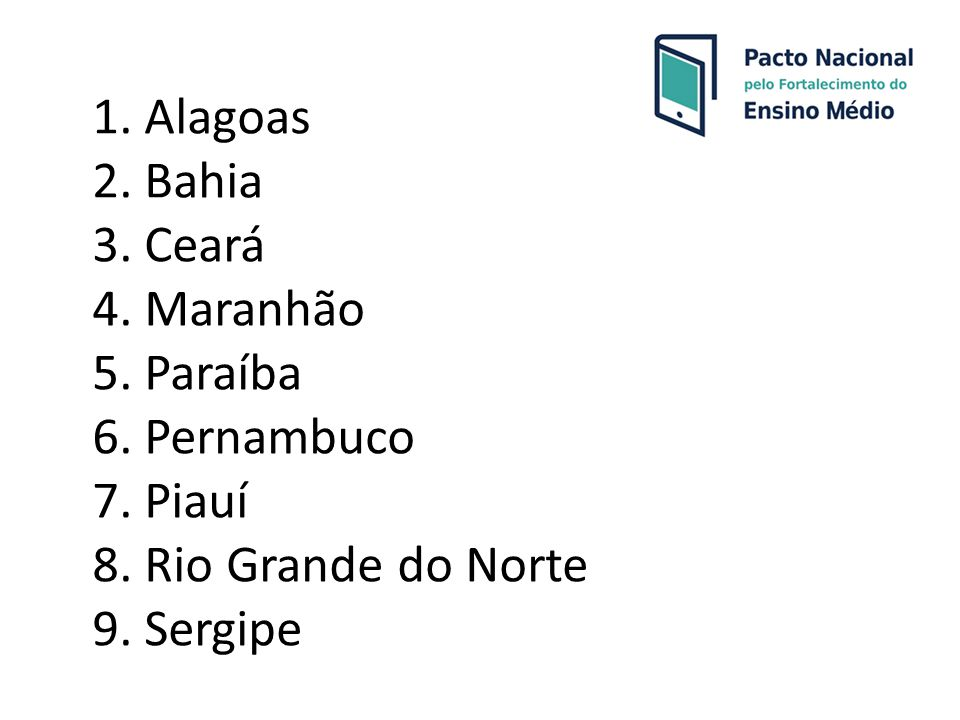 1. Alagoas 2. Bahia 3. Ceará 4. Maranhão 5. Paraíba 6. Pernambuco 7