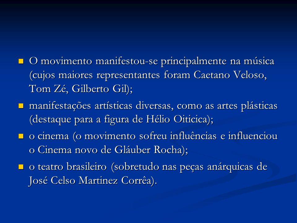 O movimento manifestou-se principalmente na música (cujos maiores representantes foram Caetano Veloso, Tom Zé, Gilberto Gil);