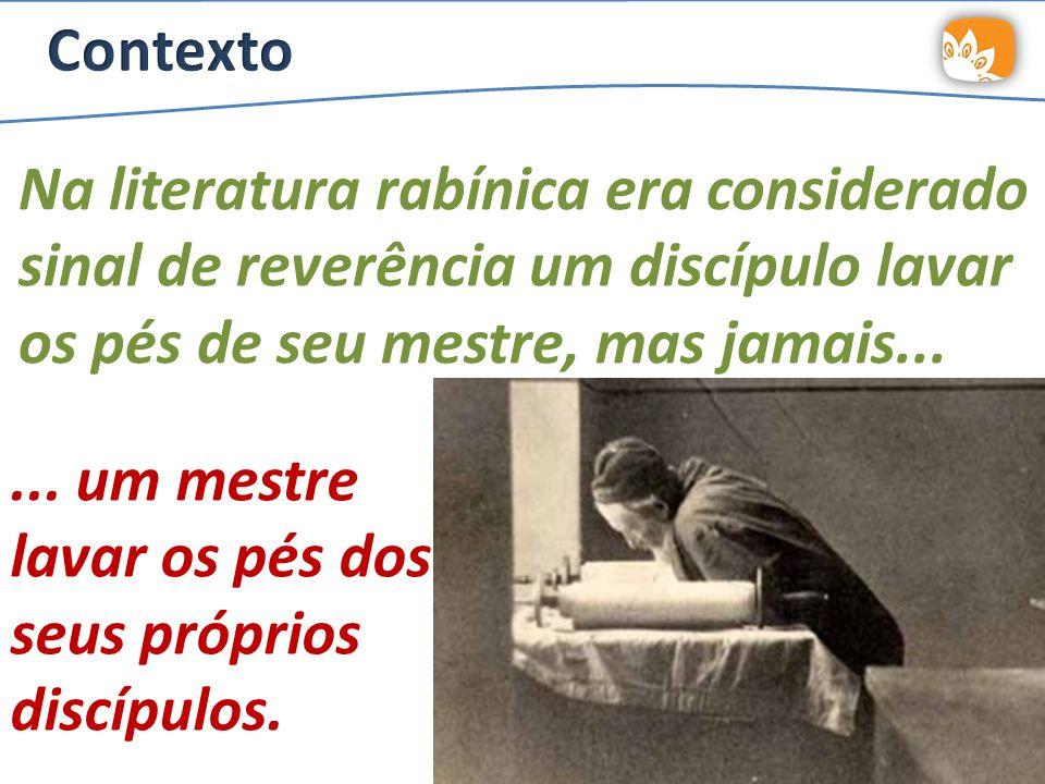 Contexto Na literatura rabínica era considerado sinal de reverência um discípulo lavar os pés de seu mestre, mas jamais...