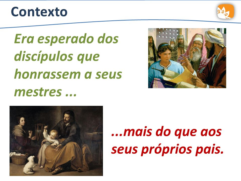 Contexto Era esperado dos discípulos que honrassem a seus mestres ...