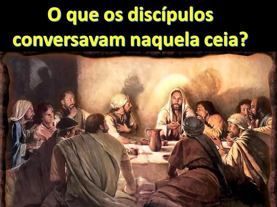 O que os discípulos conversavam naquela ceia