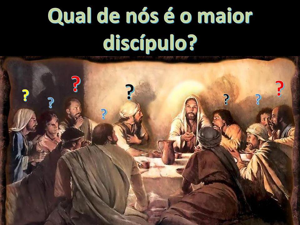 Qual de nós é o maior discípulo