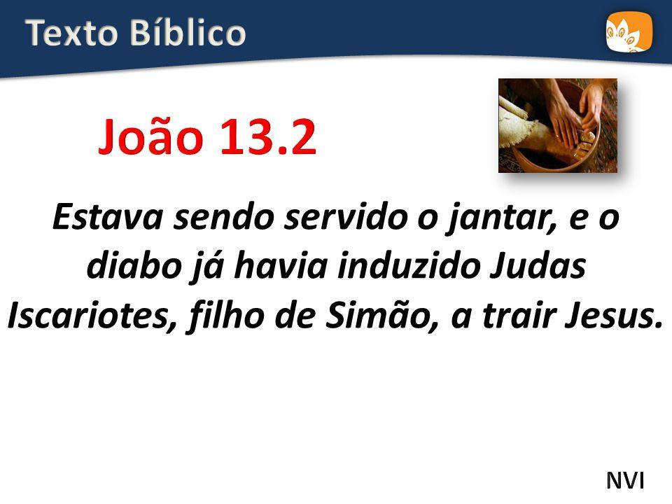 Texto Bíblico João 13.2. Estava sendo servido o jantar, e o diabo já havia induzido Judas Iscariotes, filho de Simão, a trair Jesus.