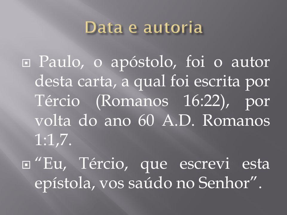 Data e autoria Paulo, o apóstolo, foi o autor desta carta, a qual foi escrita por Tércio (Romanos 16:22), por volta do ano 60 A.D. Romanos 1:1,7.