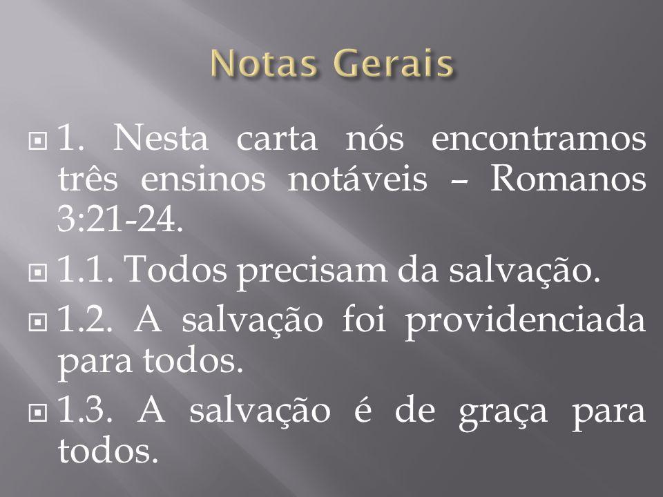 Notas Gerais 1. Nesta carta nós encontramos três ensinos notáveis – Romanos 3:21-24. 1.1. Todos precisam da salvação.