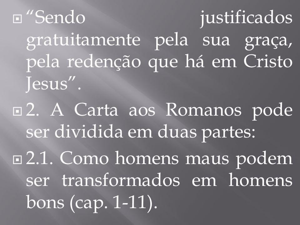 Sendo justificados gratuitamente pela sua graça, pela redenção que há em Cristo Jesus .