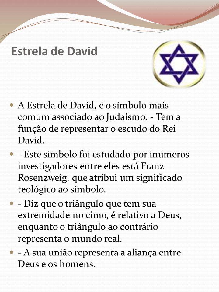 Estrela de David A Estrela de David, é o símbolo mais comum associado ao Judaísmo. - Tem a função de representar o escudo do Rei David.