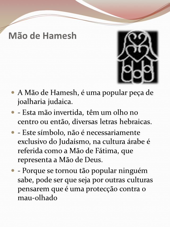 Mão de Hamesh A Mão de Hamesh, é uma popular peça de joalharia judaica.