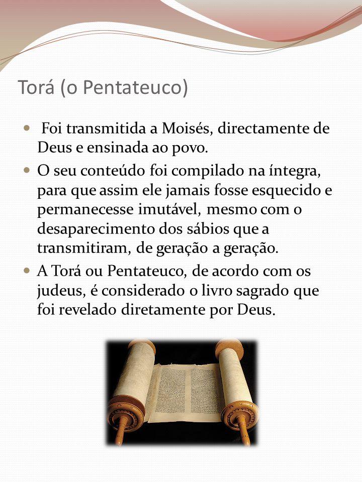 Torá (o Pentateuco) Foi transmitida a Moisés, directamente de Deus e ensinada ao povo.