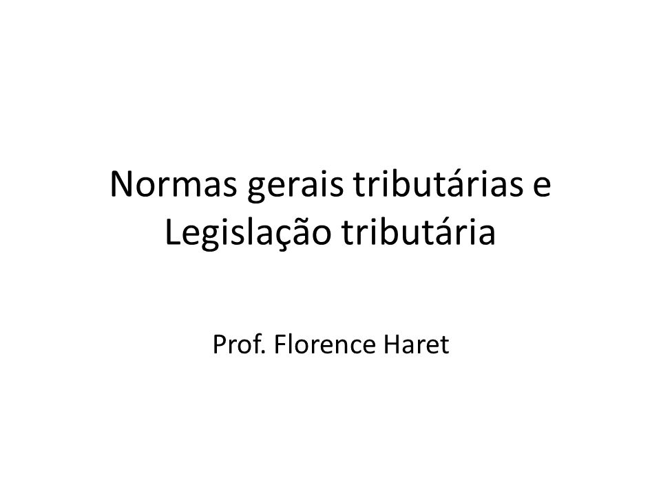 Normas gerais tributárias e Legislação tributária