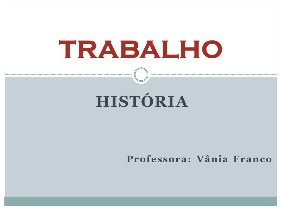 HISTÓRIA Professora: Vânia Franco