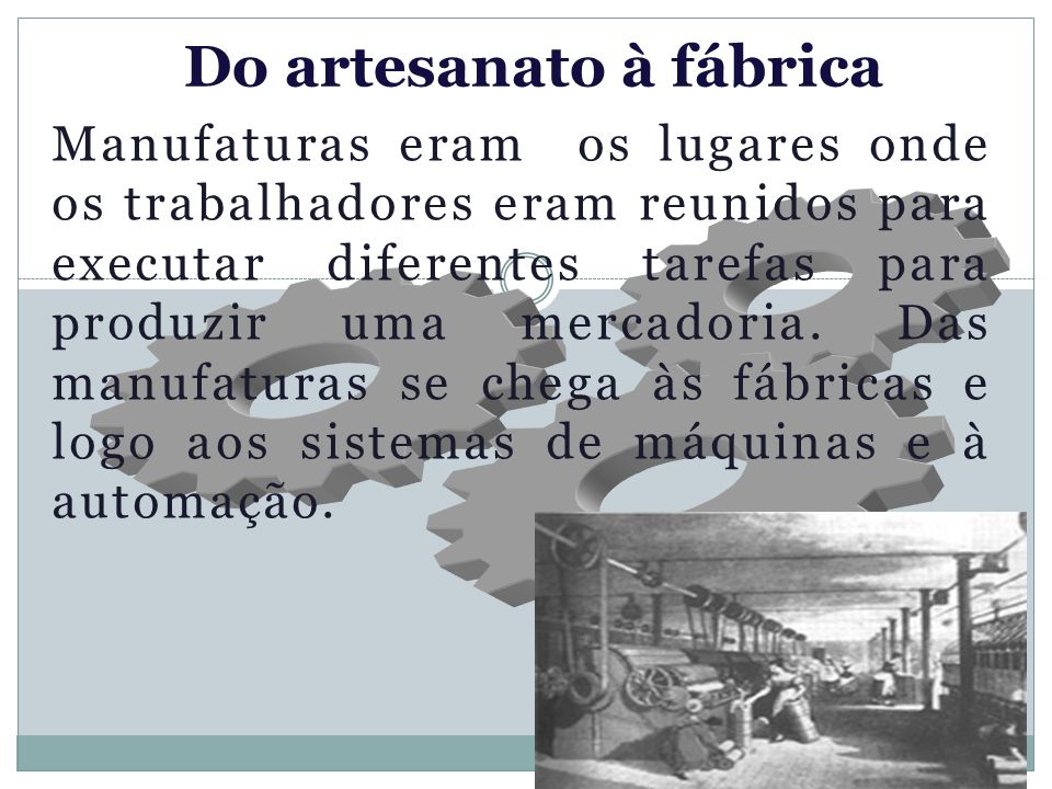 Do artesanato à fábrica